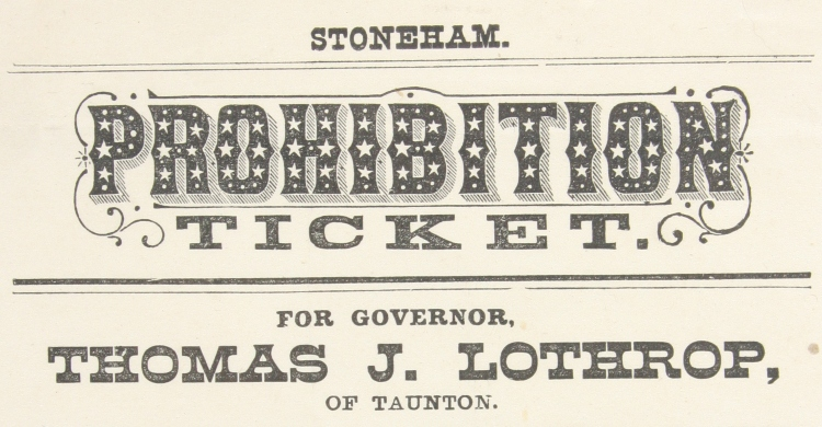 Prohibition Ticket. For Governor, Thomas J. Lothrop, of Taunton. For