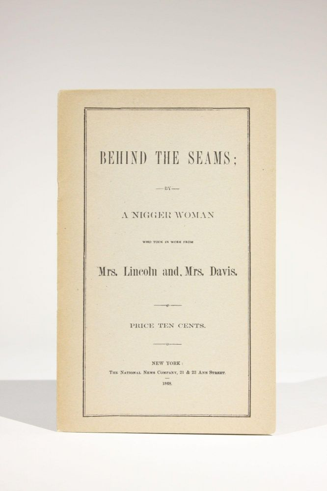Behind the Seams; by a Nigger Woman Who Took in Work from Mrs. Lincoln and Mrs. Davis. Daniel Ottolengul.