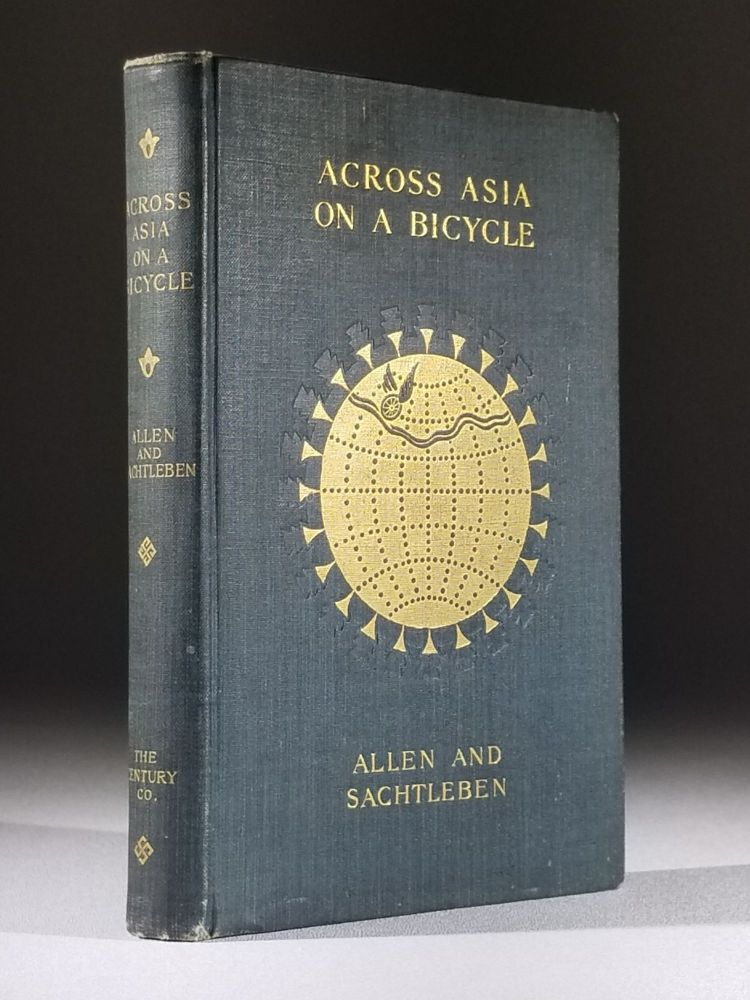 Across Asia on a Bicycle The Journey of Two American Students from Constantinople to Peking. Thomas Gaskell Allen, Jr., William Lewis Sachtleben.