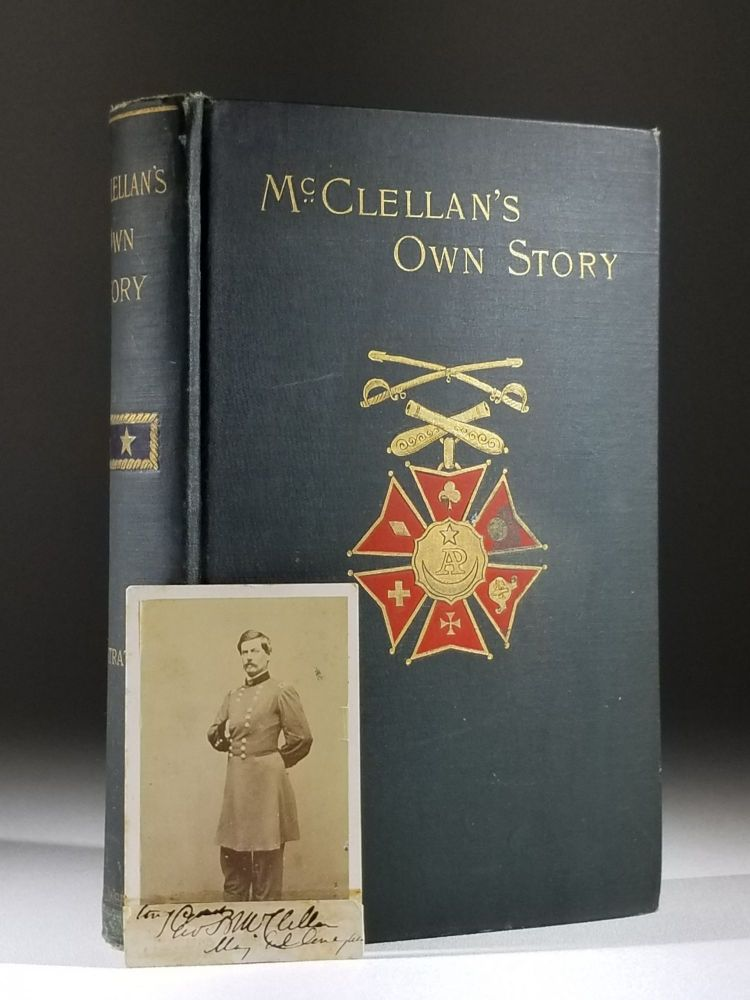 McClellan's Own Story: The War for the Union: The Soldiers Who Fought It; The Civilians Who Directed It; and His Relations to It and to Them. George McClellan, rinton.
