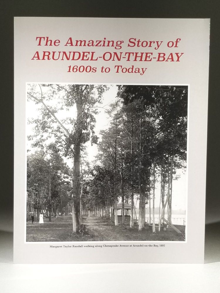 The Amazing Story of Arundel-on-the-Bay: 1600s to Today. Marc L. Apter.