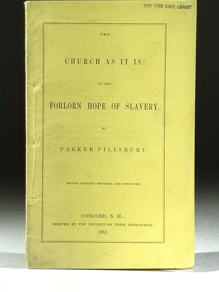 The Church as it is: or the Forlorn Hope of Slavery. Parker Pillsbury.