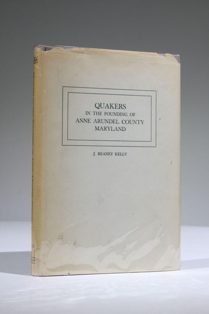 Quakers in the Founding of Anne Arundel County, Maryland. J. Reaney Kelly.