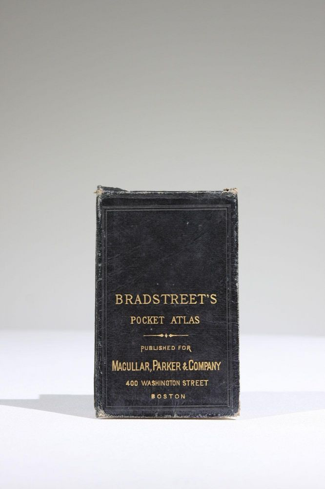 Bradstreet's Pocket Atlas of the United States Published exclusively for Macullar, Parker & Company, Boston, Massachusetts. The Bradstreet Company.