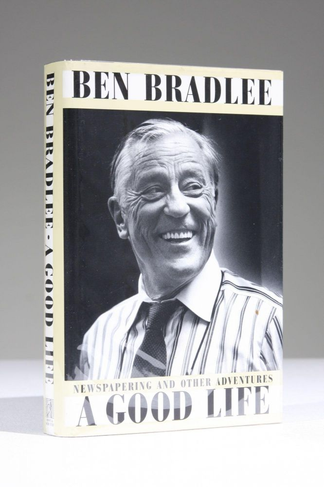 A Good Life: Newspapering and Other Adventures. Ben Bradlee.