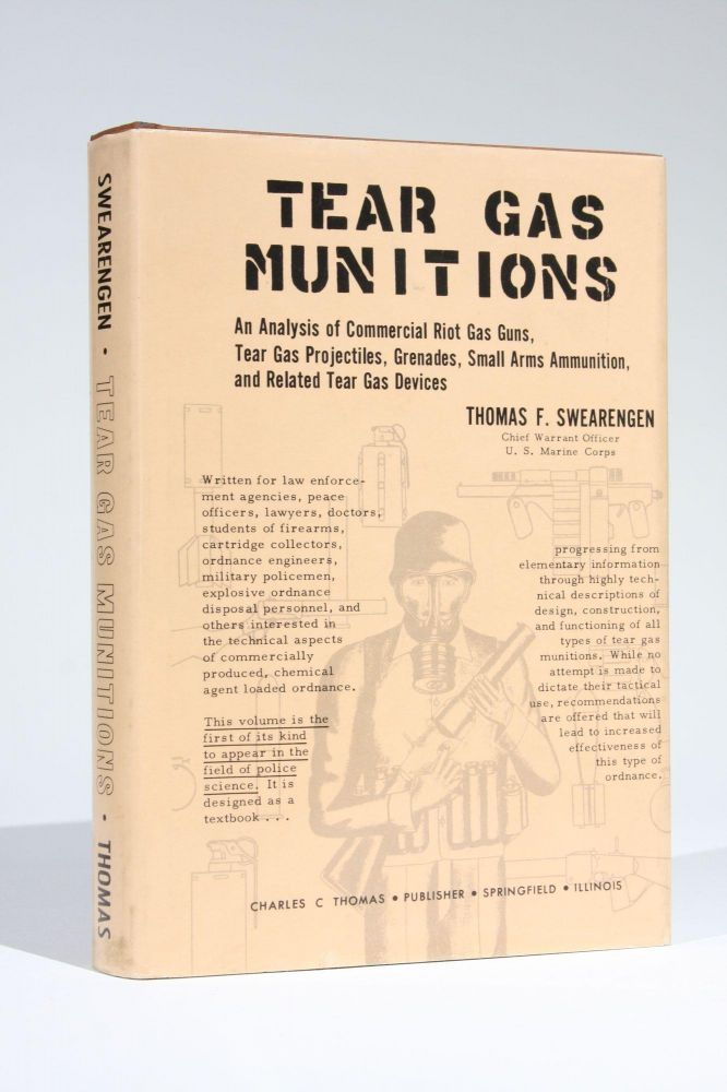 Tear Gas Munitions: An Analysis of Commercial Riot Gas Guns, Tear Gas Projectiles, Grenades, Small Arms Ammunition, and Related Tear Gas Devices. Thomas F. Swearengen.