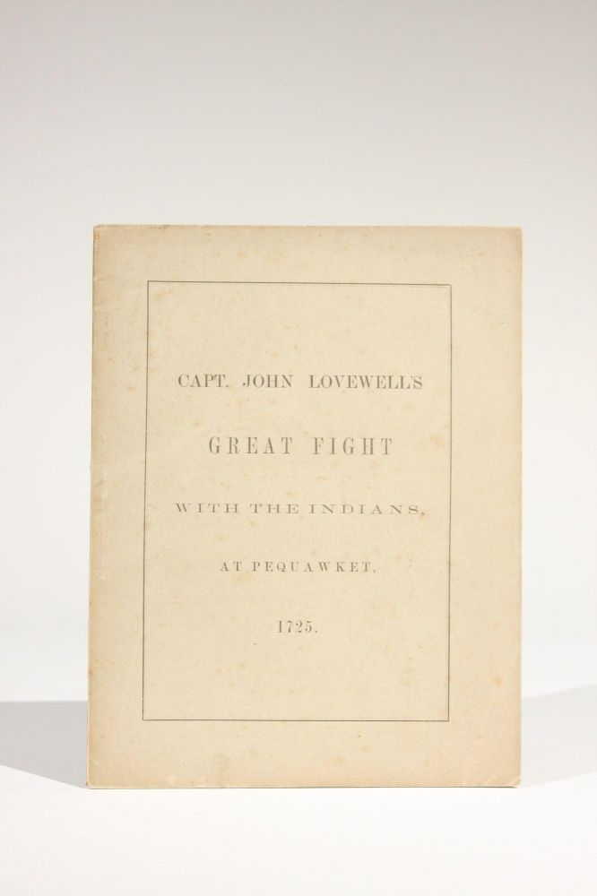 """The Original Account of Capt. John Lovewell's """"Great Fight"""" with the Indians, at Pequawket, May 8, 1725. Thomas Symmes, Nathaniel Bouton."""