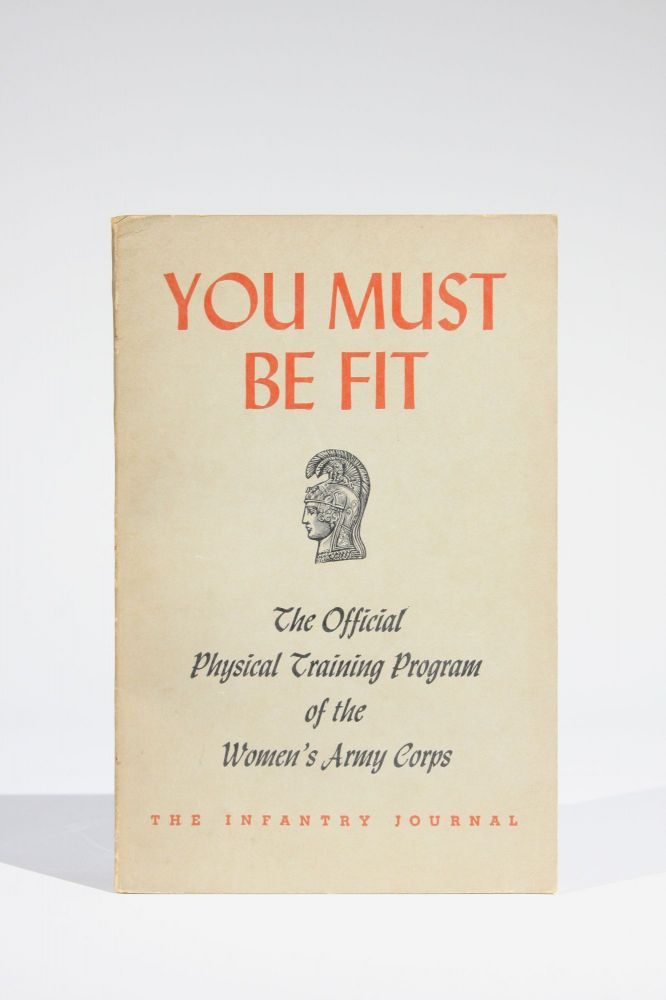 You Must be Fit: The Official Physical Training Program for the Women's Army Corps. Donna I. Niles, WACs Brenda B. Boynton.