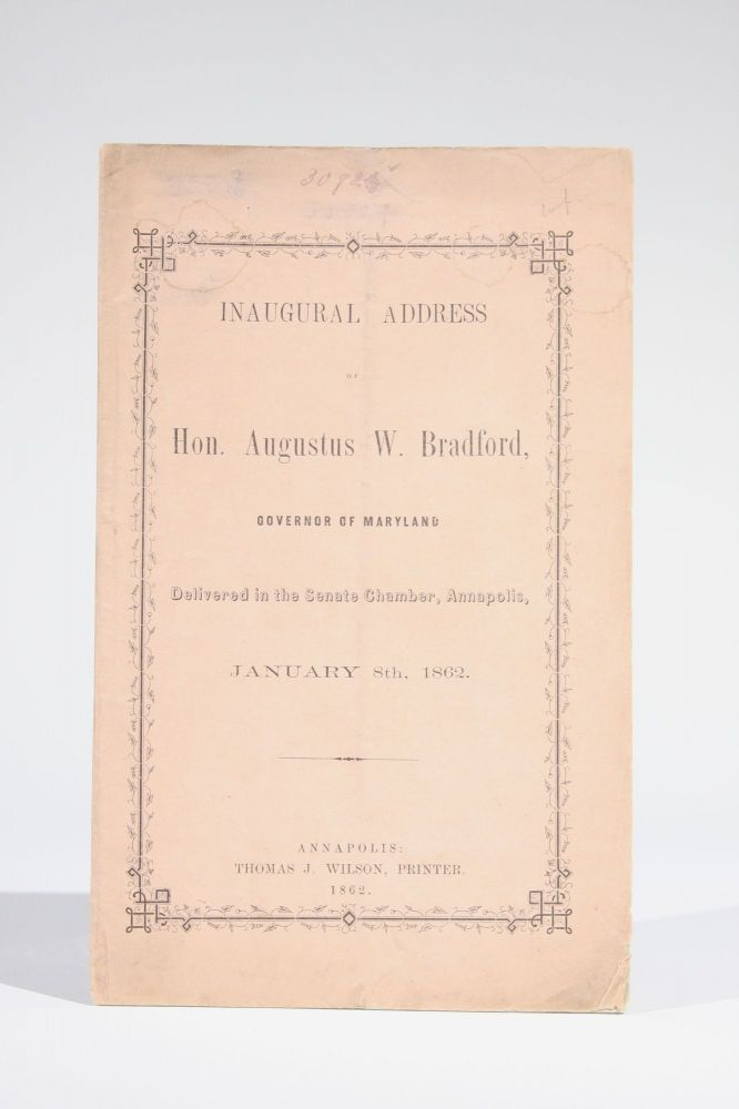 Inaugural Address of Hon. Augustus W. Bradford, Governor of Maryland, Delivered in the Senate Chamber, Annapolis, January 8th, 1862. Augustus Bradford, illiamson.