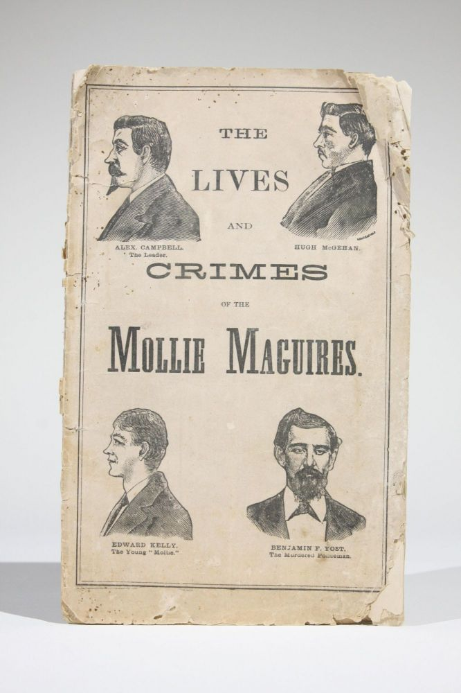 """A Full Account. The Lives and Crimes of the """"Mollie Maguires."""" The Confessions and Execution. With an Account of the Organization of this Terrible Secret Society. Pennsylvania."""
