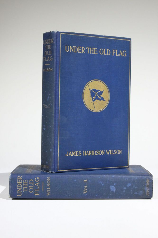Under the Old Flag: Recollections of Military Operations in the War for the Union, the Spanish War, the Boxer Rebellion, etc. James Harrison Wilson.