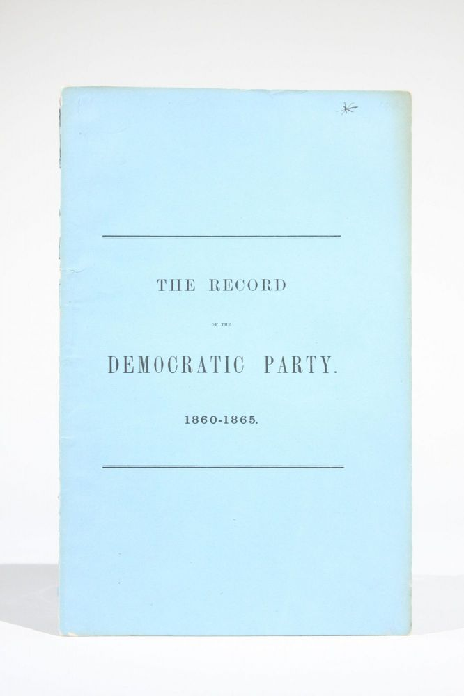 The Record of the Democratic Party, 1860-1865. Henry Charles Lea.