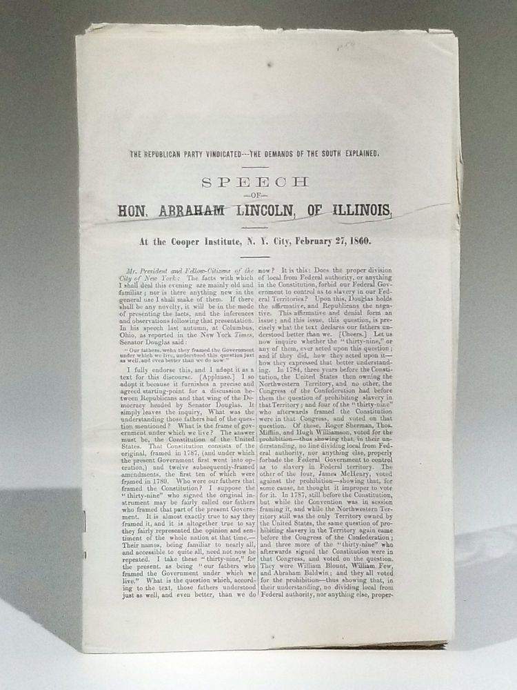 The Republican Party Vindicated--the Demands of the South Explained. Speech of Hon. Abraham Lincoln, of Illinois, at the Cooper Institute, N. Y. City, February 27, 1860. Abraham Lincoln.