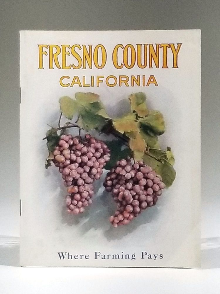 Fresno County California [Where Farming Pays (cover title)]. Fresno County Chamber of Commerce.