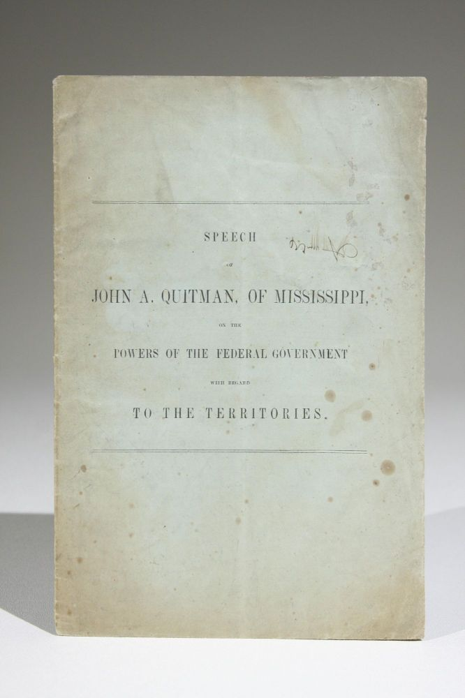 Speech of John A. Quitman, of Mississippi, on the Powers of the Federal Government with Regard to the Territories. Delivered during the debate on the President's Annual Message, in the House of Representatives, December 18, 1856. African Americana, John Quitman, nthony.