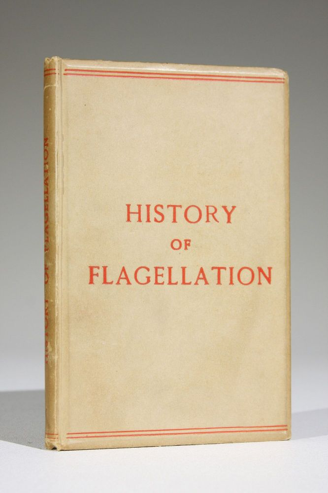 History of Flagellation Among Different Nations. A Narrative of the Strange Customs and Cruelties of the Romans, Greeks, Egyptians, &c. With an Account of Its Practice among the Early Christians as a Religious Stimulant and Corrector of Morals. Also Anecdotes of Remarkable Cases of Flogging and of Celebrated Flagellants. Jacques Boileau, Edward Cooke.