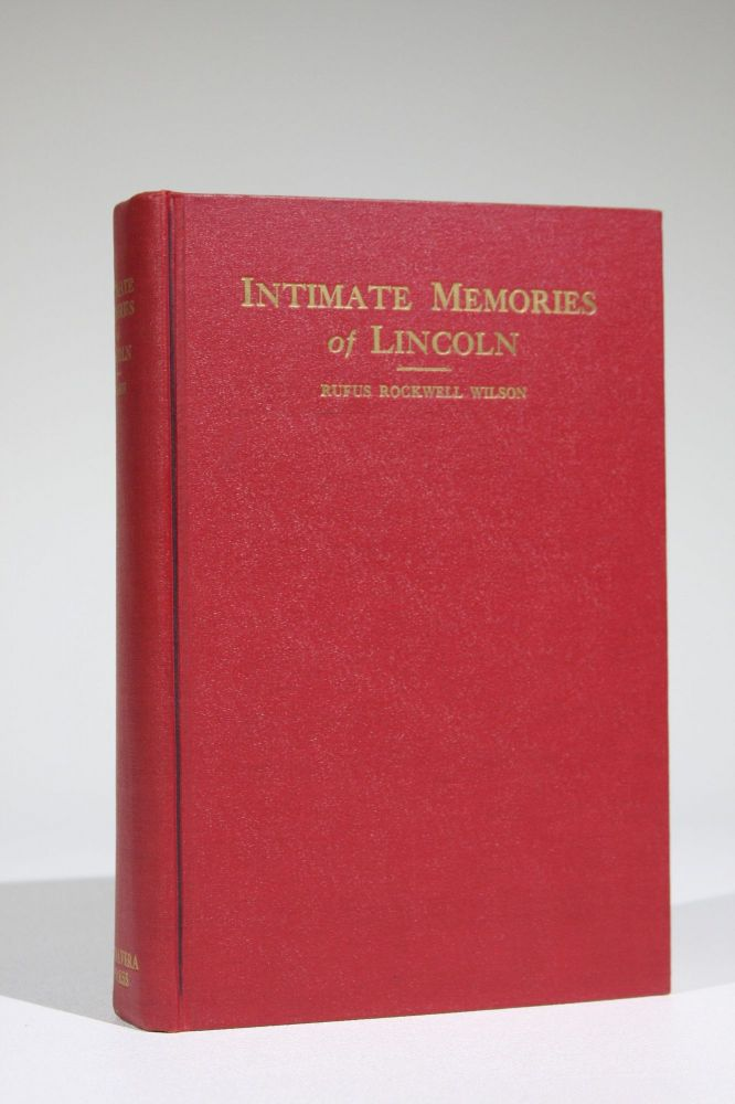 Intimate Memories of Lincoln. Lincoln, Rufus Rockwell Wilson, assembled and.