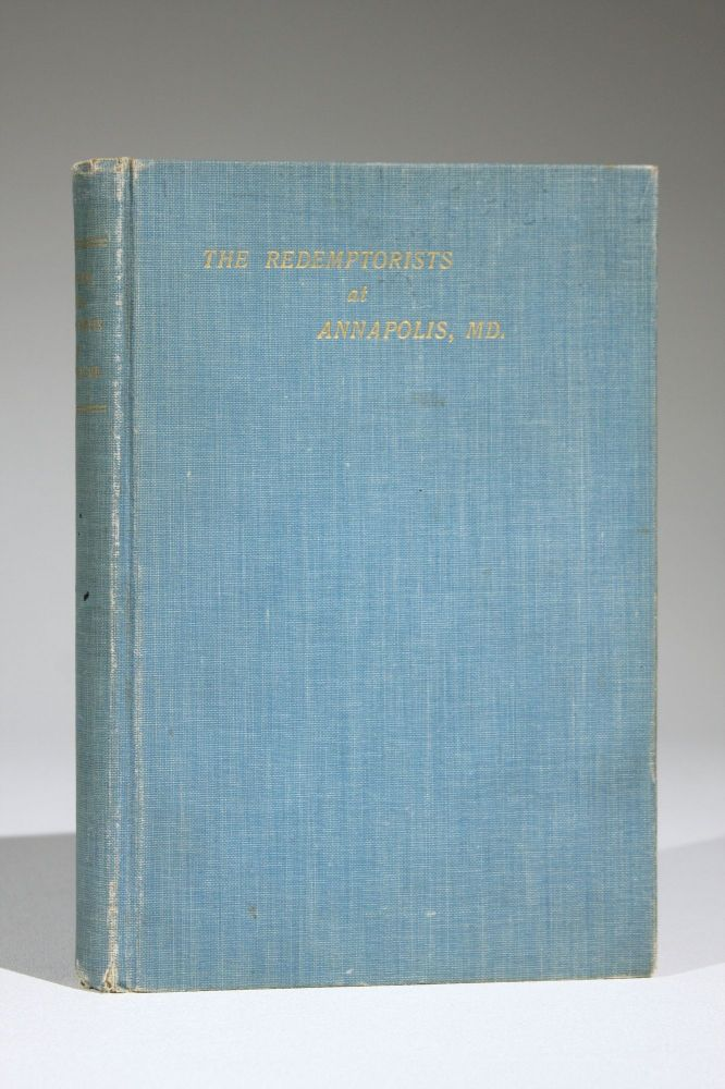 History of the Redemptorists at Annapolis, Md., from 1853 to 1903. With a short historical sketch of the preceding one hundred and fifty years of Catholicity in the Capital of Maryland. Annapolis, A Redemptorist Father.
