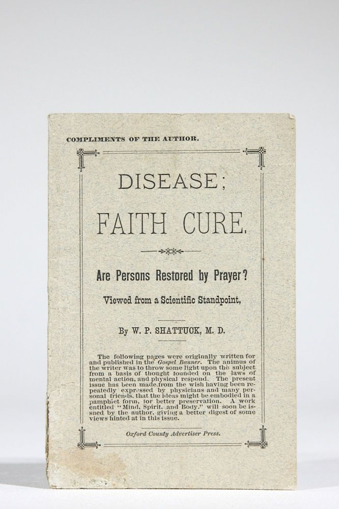 Disease, Faith Cure. Are Persons Restored by Prayer? Viewed from a Scientific Standpoint. W. P. Shattuck.