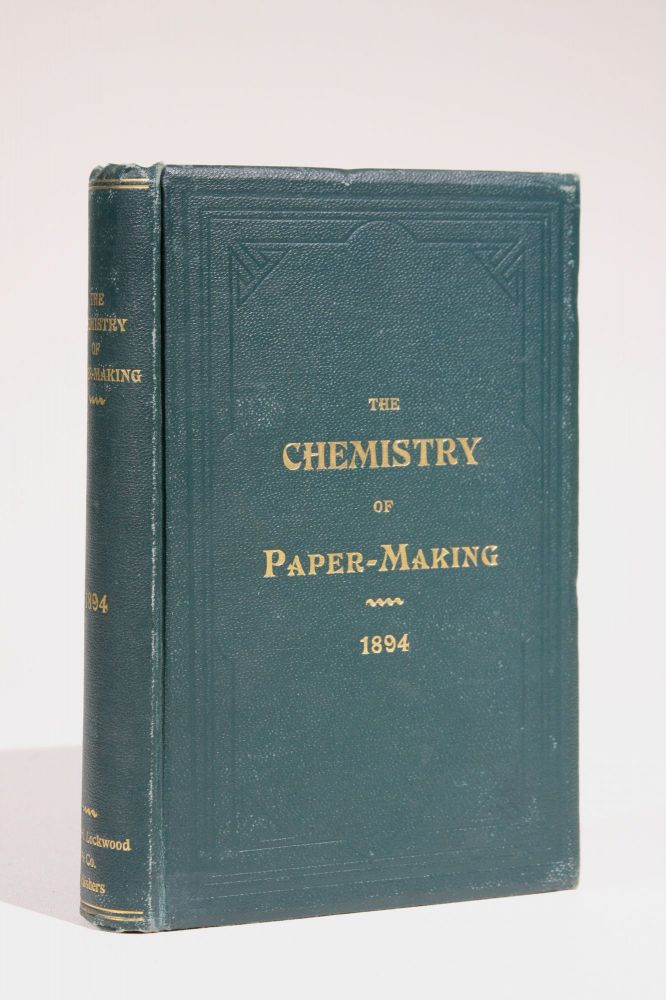 The Chemistry of Paper-Making, Together with the Principles of General Chemistry: A Handbook for the Student and Manufacturer. R. B. Griffin, A. D. Little.