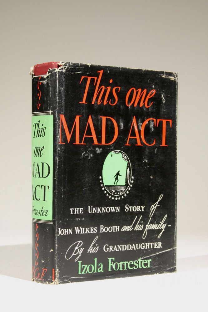 This One Mad Act: The Unknown Story of John Wilkes Booth and his Family. Izola Forrester.