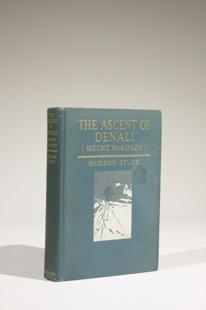 The Ascent of Denali (Mount McKinley): A Narrative of the First Complete Ascent of the Highest Peak in North America. Hudson Stuck.