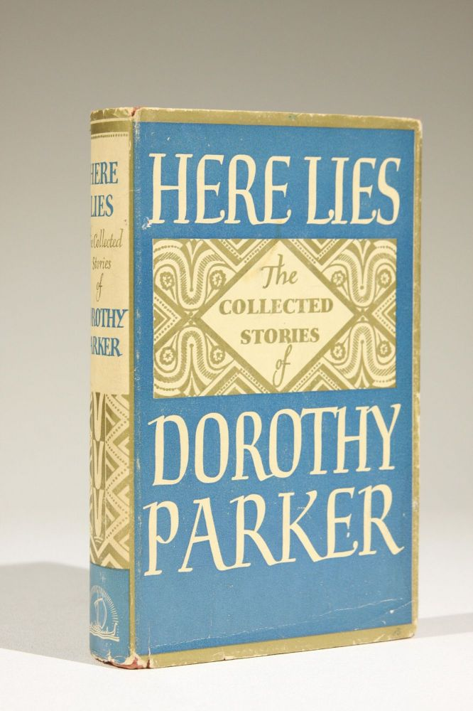 Here Lies: The Collected Stories of Dorothy Parker. Dorothy Parker.