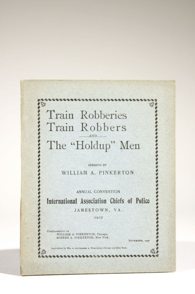 "Train Robberies, Train Robbers, and the ""Holdup"" Men. William Pinkerton, llan."