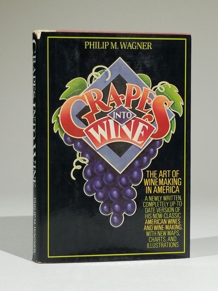 Grapes Into Wine: A Guide to Winemaking in America. Philip M. Wagner.