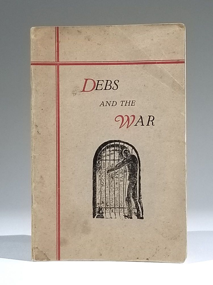 Debs and the War: His Canton Speech and His Trial in the Federal Court at Cleveland, September, 1918. Eugene Debs.
