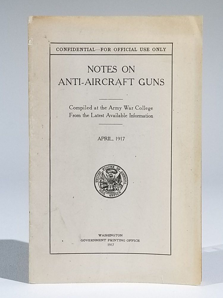 CONFIDENTIAL—FOR OFFICIAL USE ONLY - Notes on Anti-Aircraft Guns - Compiled at the Army War College From the Latest Available Information – April, 1917. War Department.
