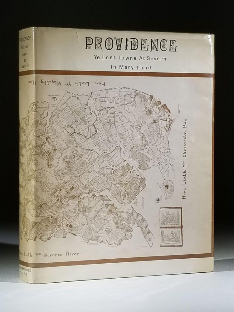 Providence: Ye Lost Towne At Severn in Mary Land, a Documented Relation-Profusely Illustrated, of Those People Who, Exiled from England & Then Virginea, Were First to Seat on Ye Severn River in Anne Arundel County Anno 1649 with an Account of ye Treaty with ye Susquehannock Nacon 1652, Battle of ye Severn 1655...Through all of which there is impleached ye true romance of Major General John Hammond and his lady Mary Howard of royal descent. James Moss, hlen.