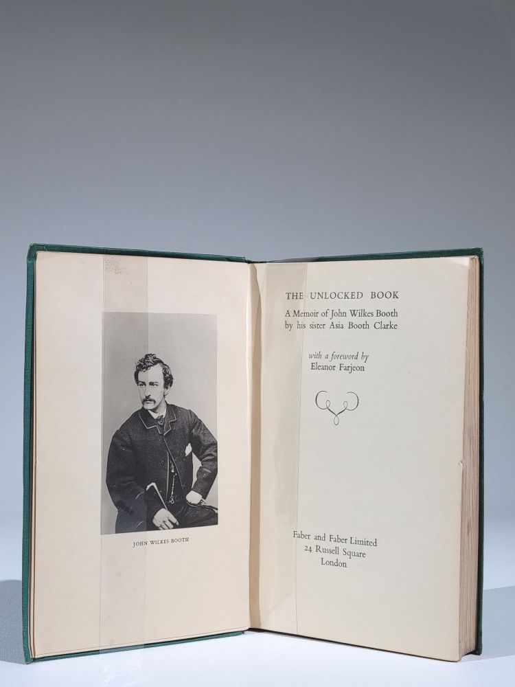 The Unlocked Book: A Memoir of John Wilkes Booth by his sister Asia Booth Clarke. Asia Booth Clarke, Eleanor Farjeon.