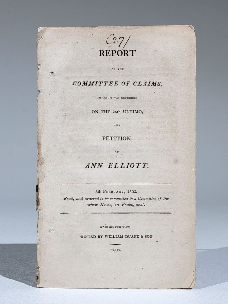 Report of the Committee of Claims, to Whom was Referred on the 26th Ultimo, the Petition of Ann Elliott. Northwest Indian War.