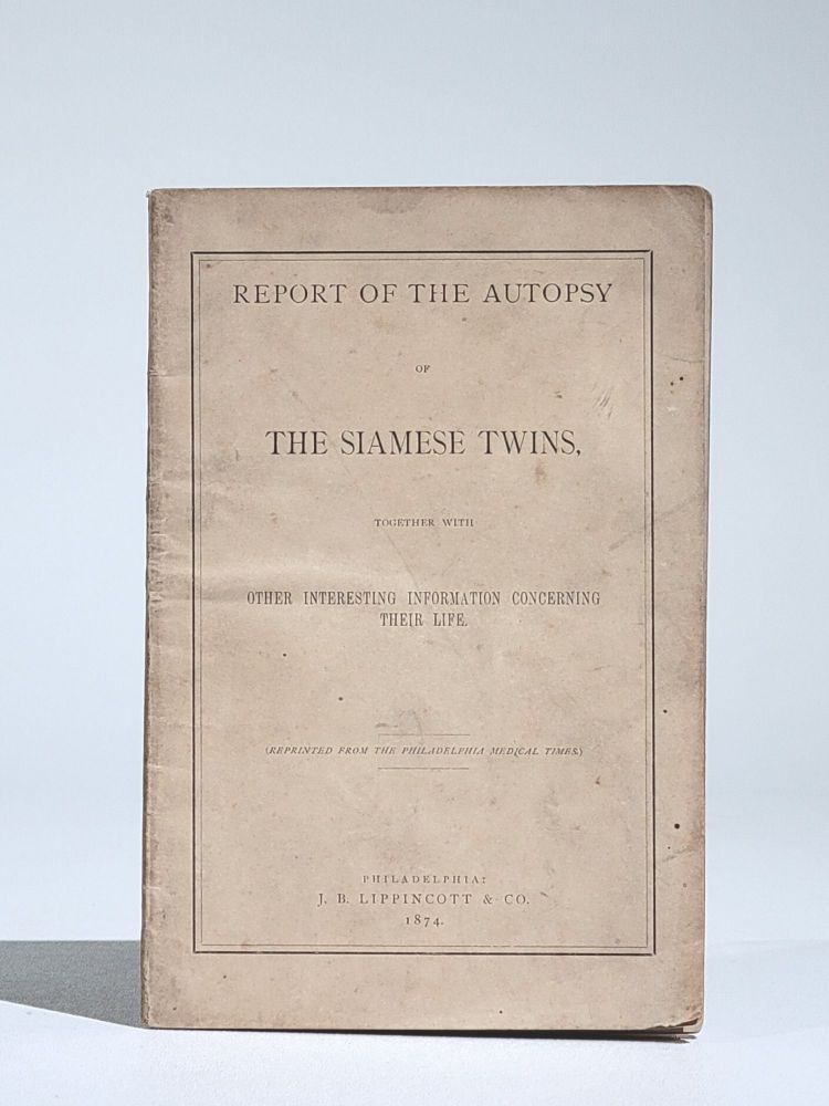 Report on the Autopsy of the Siamese Twins, Together with Other Interesting Information Concerning Their Life. Siamese Twins.