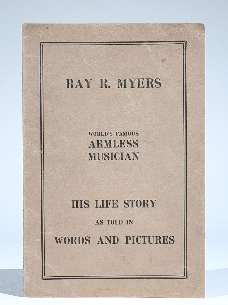 Life Story and Picture Album of Ray R. Myers, World's Famous Armless Musician (Signed). Ray R. Myers.