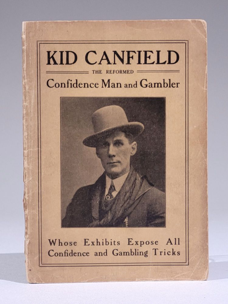 Gambling and Confidence Games Exposed: Showing How the Proprietors of Gambling Houses and the Players can be Cheated. Exhibiting all Cheating Devices and Giving the Exact Per Cent. of all Square Games. Kid Canfield, George W.
