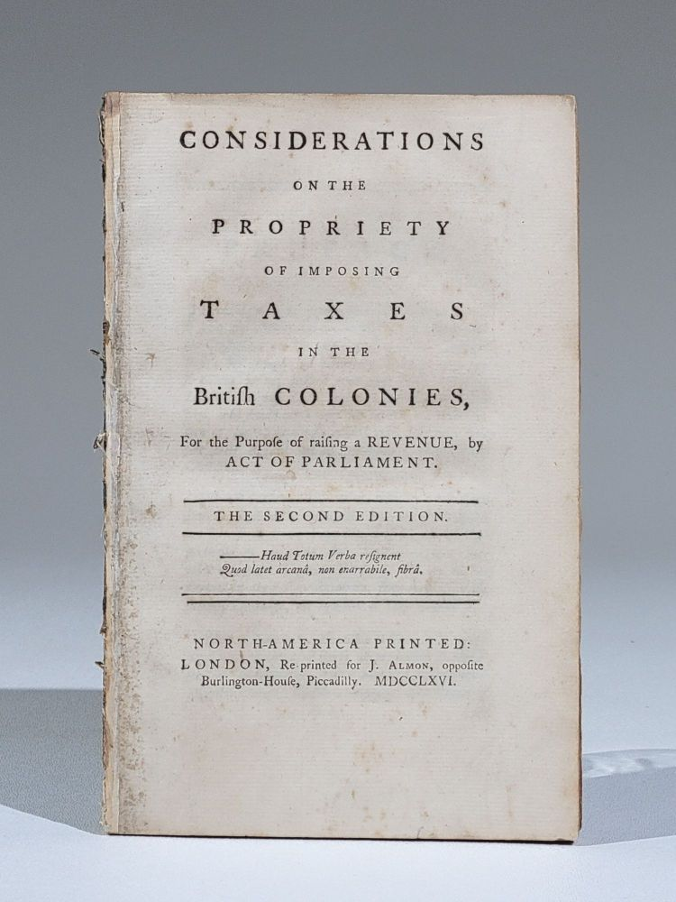 Considerations on the Propriety of Imposing Taxes in the Colonies, for the Purpose of Raising a Revenue, by Act of Parliament. Daniel Dulany.