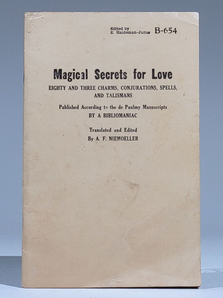 Magical Secrets for Love: Eighty and Three Charms, Conjurations, Spells, and Talismans Published According to the de Paulmy Manuscript (Haldeman-Julius B-654). Niemoeller A Bibliomaniac, dolph, redrick.