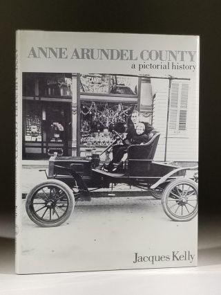 Anne Arundel County: A Pictorial History. Jacques Kelly