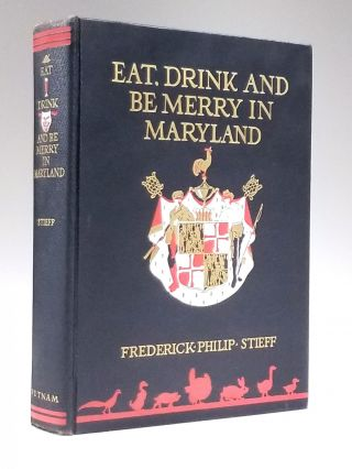 Eat, Drink and be Merry in Maryland: An Anthology from a Great Tradition. Frederick Philip...