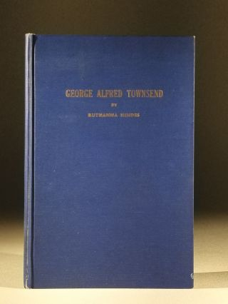 George Alfred Townsend: One of Delaware's Outstanding Writers (Signed). Ruthanna Hindes