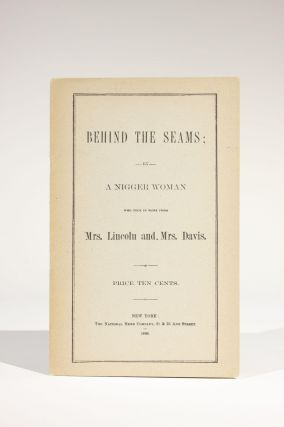 Behind the Seams; by a Nigger Woman Who Took in Work from Mrs. Lincoln and Mrs. Davis