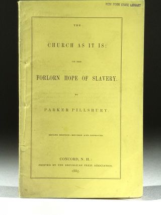 The Church as it is: or the Forlorn Hope of Slavery. Parker Pillsbury