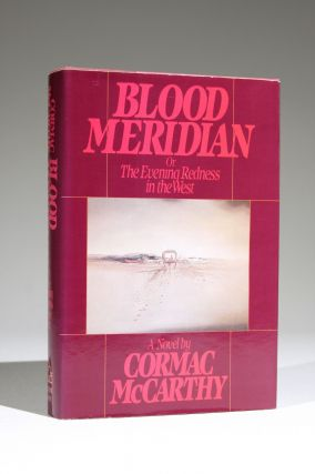 Blood Meridian, Or the Evening Redness in the West. Cormac McCarthy