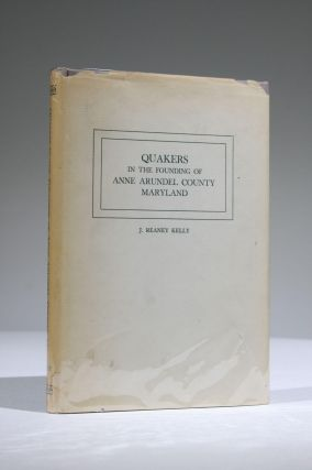 Quakers in the Founding of Anne Arundel County, Maryland. J. Reaney Kelly