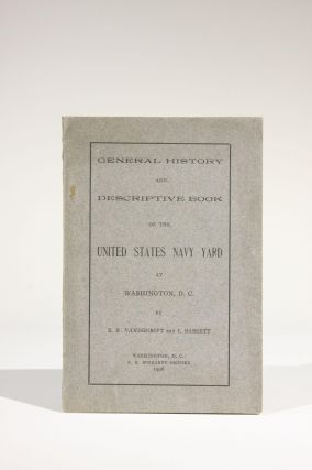 General History and Descriptive Book of the United States Navy Yard at Washington, D.C. E. R....