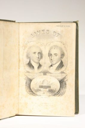 The Lives of James Madison and James Monroe, Fourth and Fifth Presidents of the United States...with Historical Notices of Their Administrations