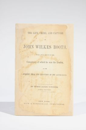 The Life, Crime, and Capture of John Wilkes Booth, with
