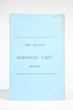 The Record of the Democratic Party, 1860-1865. Henry Charles Lea